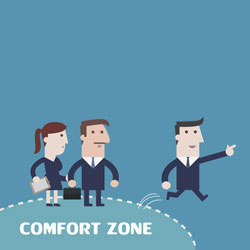 Step out of your comfort zone and don't fear failure.