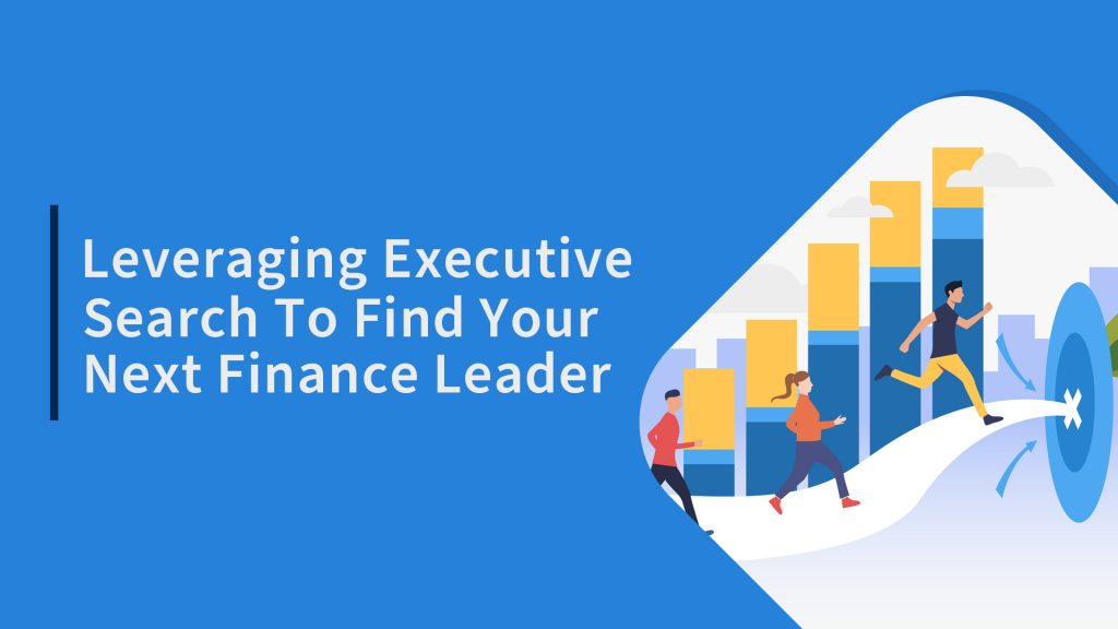 Leveraging Executive Search To Find Your Next Finance Leader